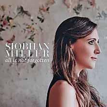 Die Folfsängerin Siobhan Miller hat im April 2020 ihre vierte CD »all is not forgotten« herausgebracht